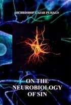 On The Neurobiology of Sin ebook by Lazar Puhalo
