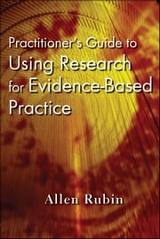Practitioner's Guide to Using Research for Evidence-Based Practice ebook by Allen Rubin