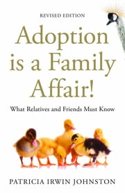 Adoption Is a Family Affair! - What Relatives and Friends Must Know ebook by Patricia Irwin Johnston