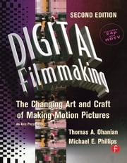 Digital Filmmaking - The Changing Art and Craft of Making Motion Pictures ebook by Thomas Ohanian,Natalie Phillips