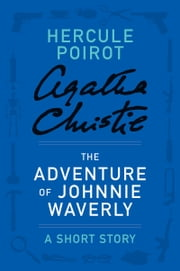 The Adventure of Johnnie Waverly - A Hercule Poirot Story ebook by Agatha Christie