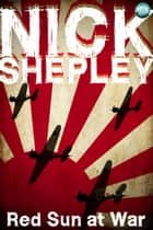 Red Sun at War - Pearl Harbour and Japan's Pacific Gamble ebook by Nick Shepley