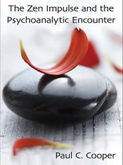 The Zen Impulse and the Psychoanalytic Encounter ebook by Paul C. Cooper