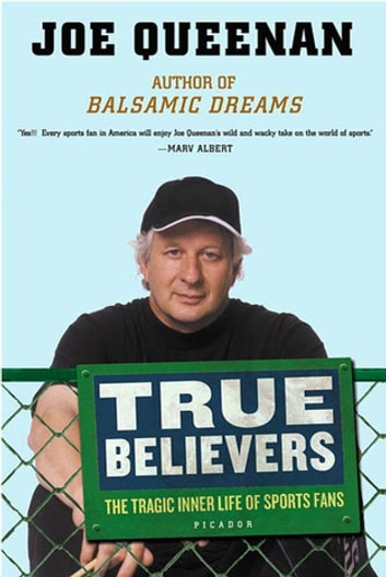 True Believers - The Tragic Inner Life of Sports Fans ebook by Joe Queenan