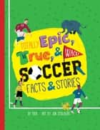 Totally Epic, True and Wacky Soccer Facts and Stories ebook by Puck, Jon Stollberg
