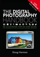The Digital Photography Handbook - An Illustrated Step-by-step Guide ebook by Doug Harman
