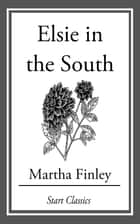 Elsie in the South ebook by Martha Finley