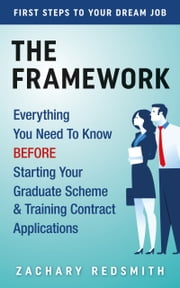 The Framework - Everything You Need To Know BEFORE Starting Your Graduate Scheme & Training Contract Applications eBook by Zachary Redsmith