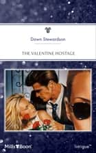 The Valentine Hostage ebook by Dawn Stewardson