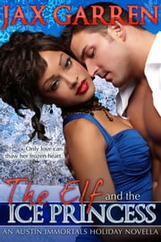 The Elf and the Ice Princess - A Holiday Novella ebook by Jax Garren