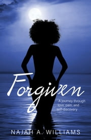 Forgiven - A Journey Through Love, Pain, and Self-Discovery ebook by Najah A. Williams