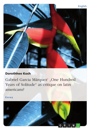 Gabriel Garcia Márquez' 'One Hundred Years of Solitude' as critique on latin americans? ebook by Dorothhee Koch