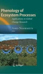 Phenology of Ecosystem Processes ebook by Asko Noormets