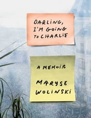 Darling, I'm Going to Charlie - A Memoir ebook by Maryse Wolinski