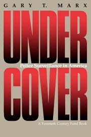 Undercover: Police Surveillance in America ebook by Marx, Gary T.