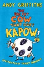 The Big Fat Cow that Goes Kapow ebook by Andy Griffiths, Terry Denton