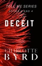 Deceit - Tell Me Series Books 3 and 4 ebook by Charlotte Byrd