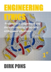 Engineering Ethics - Professional judgement and decision-making in morally ambiguous situations ebook by Dirk Pons