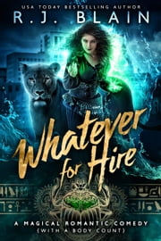 Whatever for Hire - A Magical Romantic Comedy (with a body count) ebook by RJ Blain