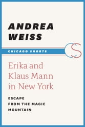 Erika and Klaus Mann in New York - Escape from the Magic Mountain ebook by Andrea Weiss
