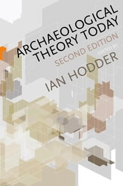 Archaeological Theory Today ebook by Ian Hodder