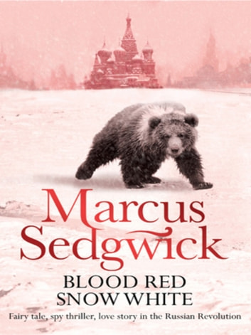 Blood Red, Snow White - n/a eBook by Marcus Sedgwick,Marcus Sedgwick