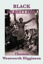 Black Rebellion ebook by Thomas Wentworth Higginson