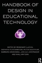 Handbook of Design in Educational Technology ebook by Rosemary Luckin, Sadhana Puntambekar, Peter Goodyear,...
