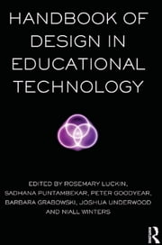 Handbook of Design in Educational Technology ebook by Rosemary Luckin,Sadhana Puntambekar,Peter Goodyear,Barbara L Grabowski,Joshua Underwood,Niall Winters
