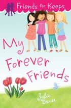 Friends for Keeps: My Forever Friends ebook by Julie Bowe