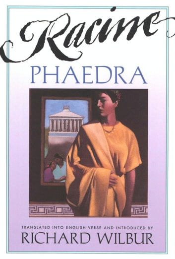 Phaedra, by Racine ebook by Richard Wilbur