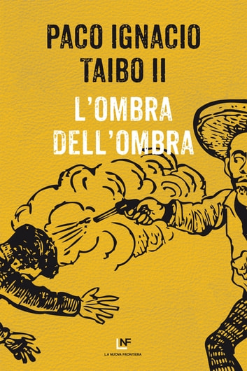 L'ombra dell'ombra ebook by Paco Ignacio Taibo II