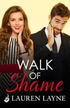 Walk of Shame: Love Unexpectedly 4 ebook by Lauren Layne