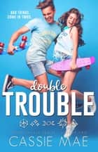 Double Trouble - Troublemaker Series ebook by Cassie Mae