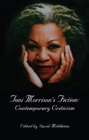 Toni Morrison's Fiction - Contemporary Criticism ebook by David L. Middleton