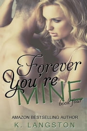 Forever You're Mine (MINE #4) - MINE, #4 ebook by K. Langston