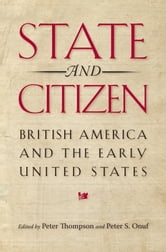 State and Citizen - British America and the Early United States ebook by
