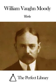 Works of William Vaughn Moody ebook by William Vaughn Moody