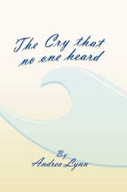 The Cry That No One Heard ebook by Andrea Lynn
