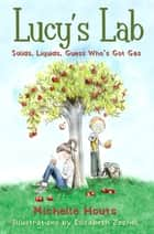 Solids, Liquids, Guess Who's Got Gas? - Lucy's Lab #2 ebook by Michelle Houts, Elizabeth Zechel