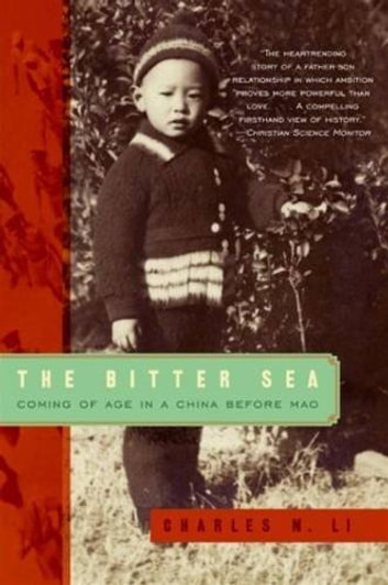 The Bitter Sea - Coming of Age in a China Before Mao ebook by Charles N. Li