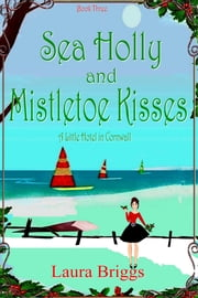 Sea Holly and Mistletoe Kisses ebook by Laura Briggs