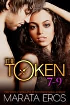 The Token Series Boxed Set (Volumes 7-9) ebook by Marata Eros