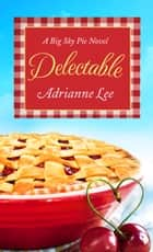 Delectable - Big Sky Pie #1 ebook by Adrianne Lee