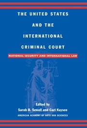 The United States and the International Criminal Court - National Security and International Law ebook by Sarah B. Sewall,Carl Kaysen,Gary J. Bass,Bartram S. Brown,Abram Chayes,Robinson O. Everett,Richard J. Goldstone,Madeline Morris,William L. Nash,Samantha Power,Leila Nadya Sadat,Michael P. Scharf,David J. Scheffer,Anne-Marie Slaughter,Ruth Wedgwood,Lawrence Weschler