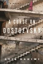 A Curse on Dostoevsky ebook by Atiq Rahimi