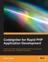CodeIgniter for Rapid PHP Application Development ebook by David Upton