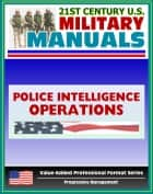 21st Century U.S. Military Manuals: Police Intelligence Operations Field Manual - FM 3-19.50 (Value-Added Professional Format Series) ebook by Progressive Management