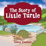 The Story of Little Turtle ebook by Lanny Kuester
