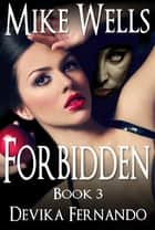 Forbidden, Book 3 - A Novel of Love and Betrayal ebook by Mike Wells, Devika Fernando